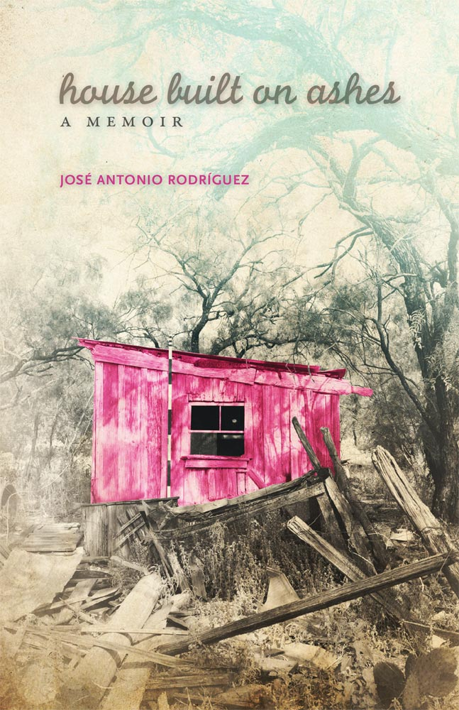 Book cover of House Built on Ashes by José Antonio Rodríguez, featuring a washed-out photo of a dilapidated pink house in the woods
